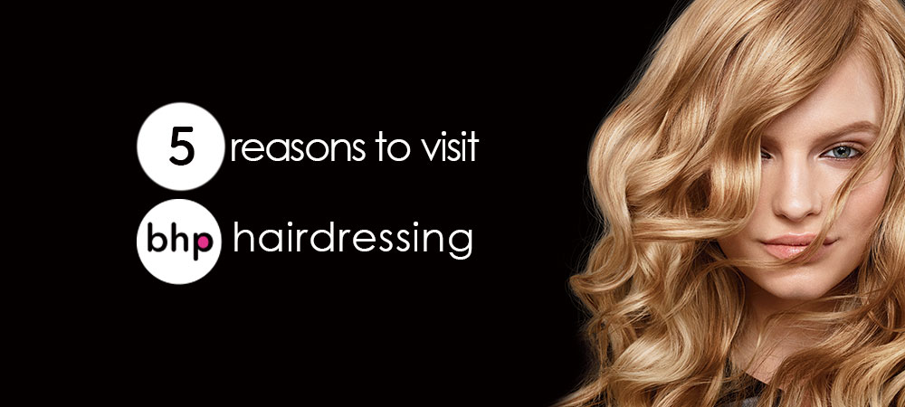 5 reasons to visit bhp hairdressing guiseley