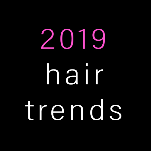 hairstyles trends for 2019